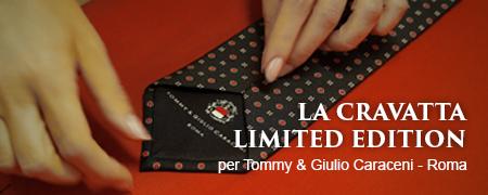 LA CRAVATTA LIMITED EDITION per Tommy & Giulio Caraceni - Roma